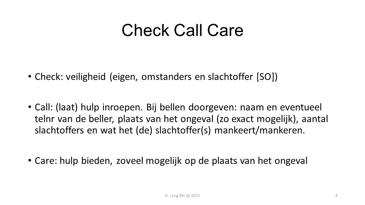 Check Call Care Check: veiligheid (eigen, omstanders en slachtoffer [SO])